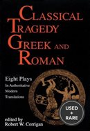 Classical Tragedy: Greek and Roman: 8 Plays in Authoritative Modern Translations Accompanied By Critical Essays