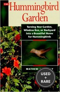 The Hummingbird Garden: Turning Your Garden, Window Box, Or Backyard Into a Beautiful Home for Hummingbirds
