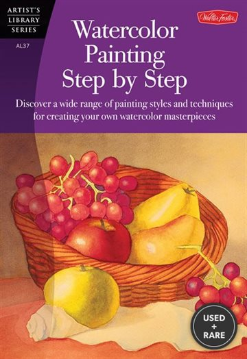 Watercolor Painting Step By Step: Discover a Wide Range of Painting Styles and Techniques for Creating Your Own Watercolor Masterpieces