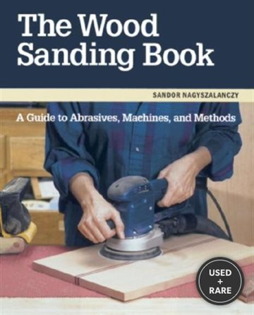 The Wood Sanding Book: a Guide to Abrasives, Machines and Methods