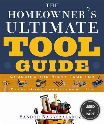 The Homeowner's Ultimate Tool Guide: Choosing the Right Tool for Every Home Improvement Job