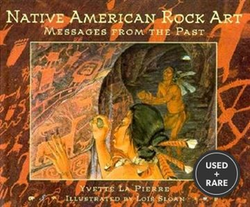 Native American Rock Art: Messages From the Past: Native American Rock Art