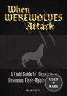 When Werewolves Attack: a Guide to Dispatching Ravenous Flesh-Ripping Beasts