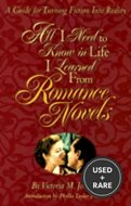 All I Need to Know in Life I Learned From Romance Novels-a Guide for Turning Fiction Into Reality
