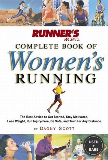 Runner's World Complete Book of Women's Running: the Best Advice to Get Started, Stay Motivated, Lose Weight, Run Injury-Free, Be Safe, and Train for (Runner's World Complete Books)