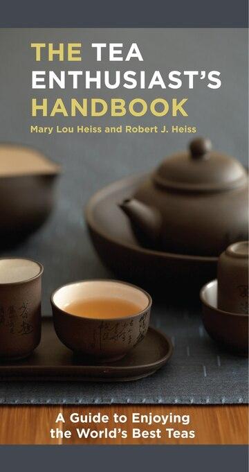 The Tea Enthusiast's Handbook: a Guide to Enjoying the World's Best Teas
