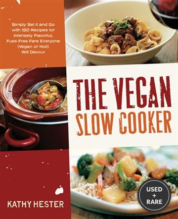 The Vegan Slow Cooker: Simply Set It and Go With 150 Recipes for Intensely Flavorful, Fuss-Free Fare Everyone (Vegan Or Not! ) Will Devour