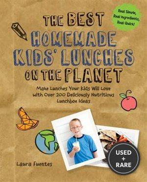 The Best Homemade Kids' Lunches on the Planet: Make Lunches Your Kids Will Love with More Than 200 Deliciously Nutritious Meal Ideas