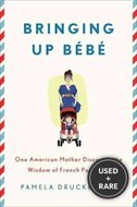 Bringing Up Bèbè: One American Mother Discovers the Wisdom of Parenting