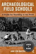 Archaeological Field Schools: a Guide for Teaching in the Field