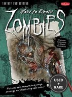 How to Draw Zombies: Discover the Secrets to Drawing, Painting, and Illustrating the Undead (Fantasy Underground)