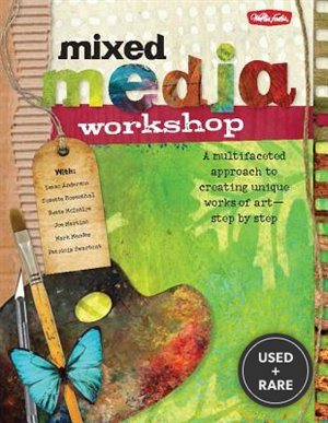 Mixed Media Workshop: a Multifaceted Approach to Creating Unique Works of Art-Step By Step