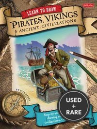 Learn to Draw Pirates, Vikings & Ancient Civilizations: Step-By-Step Instructions for Drawing Ancient Characters, Civilizations, Creatures, and More!