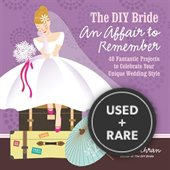 Diy Bride an Affair to Remember, the: 40 Fantastic Projects to Celebrate Your Unique Wedding Style (Stonesong Press Books)