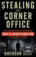 Stealing the Corner Office: the Winning Career Strategies They