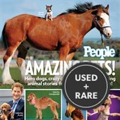 People Amazing Pets! : Hero Dogs, Crazy Cats and Awwww-Inspiring Animal Stories From the Pages of People!
