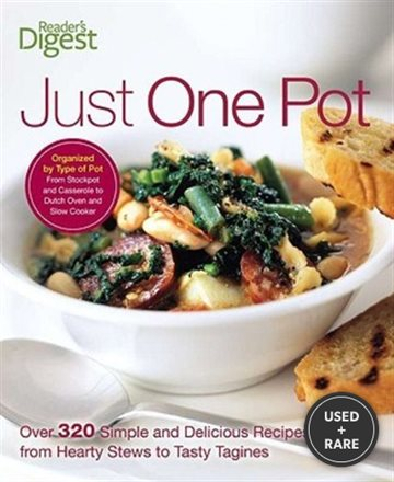 Just One Pot: Over 320 Simple and Delicious Recipes, From Hearty Stews Totasty Tangines