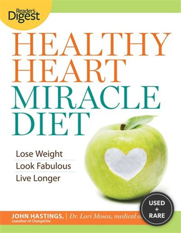 Healthy Heart Miracle Diet: Lose Weight, Look Fabulous, and Live Longer--With Delicious, Filling Food!