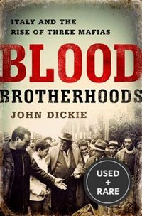 Blood Brotherhoods: a History of Italy? S Three Mafias