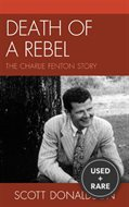 Death of a Rebel the Charlie Fenton Story