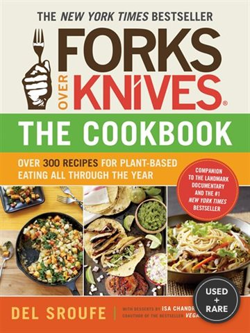 Forks Over Knives the Cookbook: Over 300 Recipes for Plant-Based Eating All Through the Year