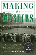 Making the Masters: Bobby Jones and the Birth of America