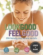 Look Good, Feel Good: 206 Beauty and Health Secrets