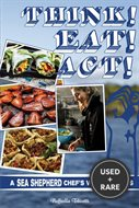 Think! Eat! Act! : a Sea Shepherd Chef