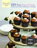 Diy Bride: Cakes & Sweets: Create Your Dream Wedding on a Budget (Threads Selects)