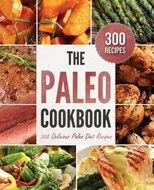 The Paleo Cookbook: 300 Delicious Paleo Diet Recipes