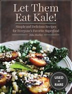 Let Them Eat Kale! : Simple and Delicious Recipes for Everyone