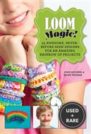 Loom Magic! : 25 Awesome, Never-Before-Seen Designs for an Amazing Rainbow of Projects