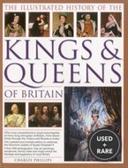 Illustrated History of the Kings & Queens of Britain: An Authoritative History of the Royalty of Britain, the Rulers, Their Consorts and Families and the Pretenders to the Throne