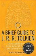 A Brief Guide to J. R. R. Tolkien: A Comprehensive Introduction to the Author of The Hobbit and The Lord of the Rings