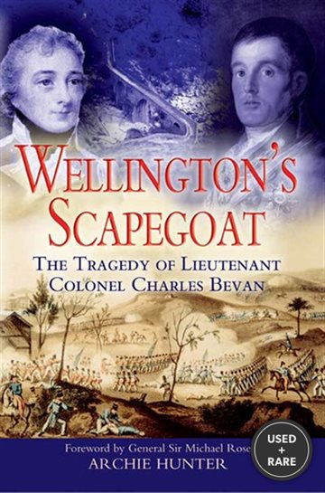 Wellington's Scapegoat: the Tragedy of Lieutenant Colonel Charles Bevan