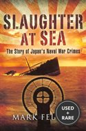 Slaughter at Sea: the Story of Japans Naval War Crimes