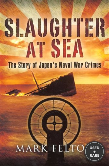 Slaughter at Sea: the Story of Japan's Naval War Crimes