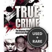 True Crime-the Infamous Villains of Modern History and Their Hideous Crimes