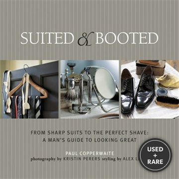 Suited & Booted: From Sharp Suits to the Perfect Shave: a Man's Guide to Looking Great