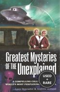 Greatest Mysteries of the Unexplained: a Compelling Collection of the Worlds Most Perplexing Phenomena
