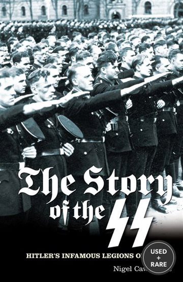 The Story of the Ss: Hitler's Infamous Legions of Death