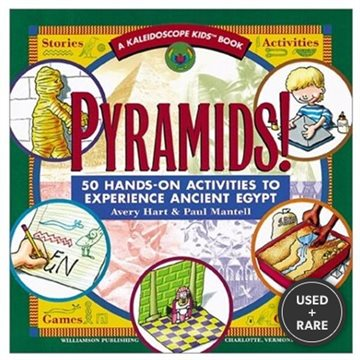 Pyramids! : 50 Hands-on Activities to Experience Ancient Egypt (Kaleidoscope Kids Books (Williamson Publishing))