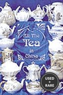 All the Tea in China-Fascinating Traditions Incredible Edibles