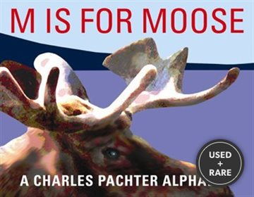 M is for Moose: a Charles Pachter Alphabet