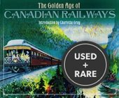The Golden Age of Canadian Railways ( Railroads / Trains )( Cpr / Cnr / Canadian National / Pacific; Kettle Valley; Grand Trunk; Esquimault and Nanaimo; White Pass and Yukon; Hudson Bay; Algoma Central; Ontario Northland; Nova Scotia; Newfoundland; Etc )