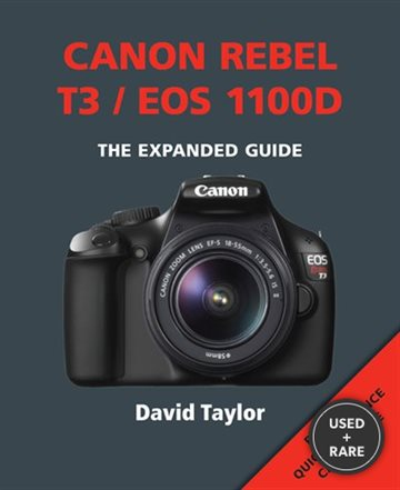 Canon Rebel T3 / Eos 1100d (the Expanded Guide)