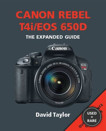 Canon Rebel T4i/Eos 650d (Expanded Guide)