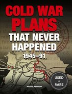 Cold War Plans That Never Happened 1945 to the Present By Kerrigan, Michael ( Author ) on Jun-01-2012, Hardback