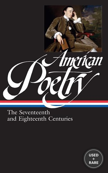 American Poetry: the Seventeenth and Eighteenth Centuries (Library of America #178)
