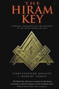 The Hiram Key: Pharaohs, Freemasonry, and the Discovery of the Secret Scrolls of Jesus